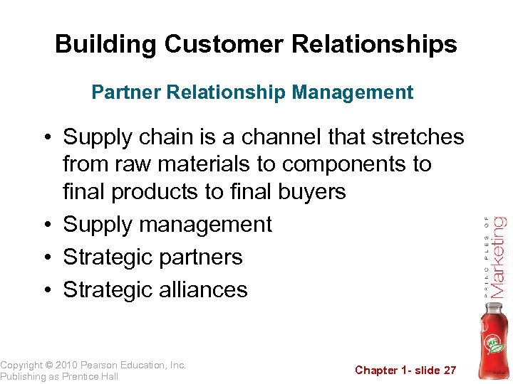 Building Customer Relationships Partner Relationship Management • Supply chain is a channel that stretches