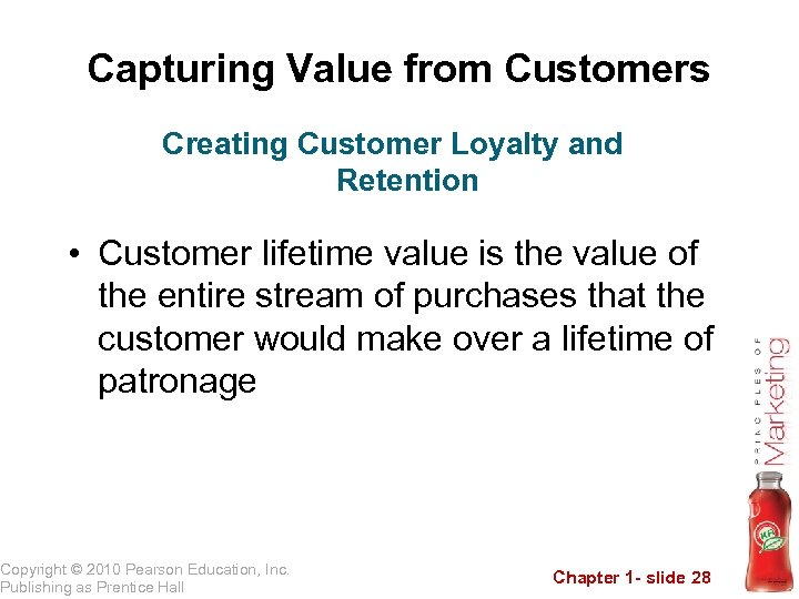 Capturing Value from Customers Creating Customer Loyalty and Retention • Customer lifetime value is