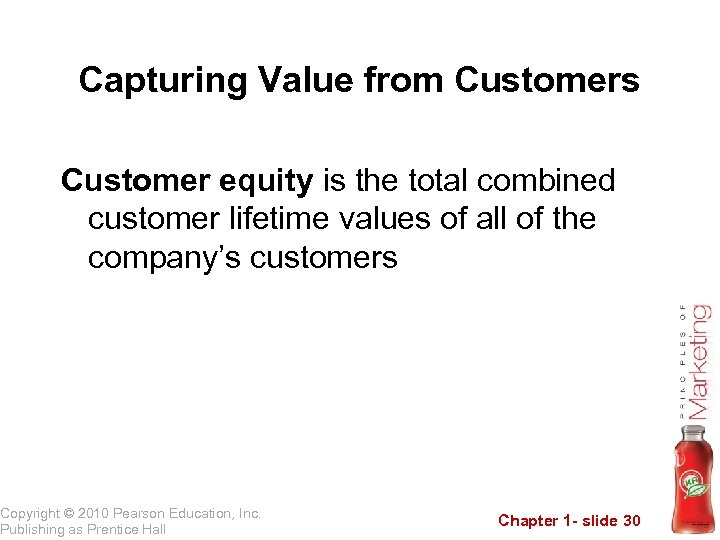Capturing Value from Customers Customer equity is the total combined customer lifetime values of