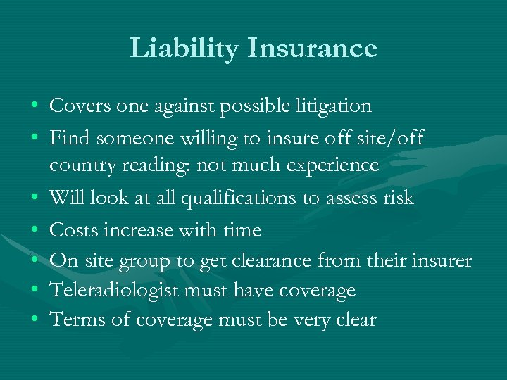Liability Insurance • Covers one against possible litigation • Find someone willing to insure