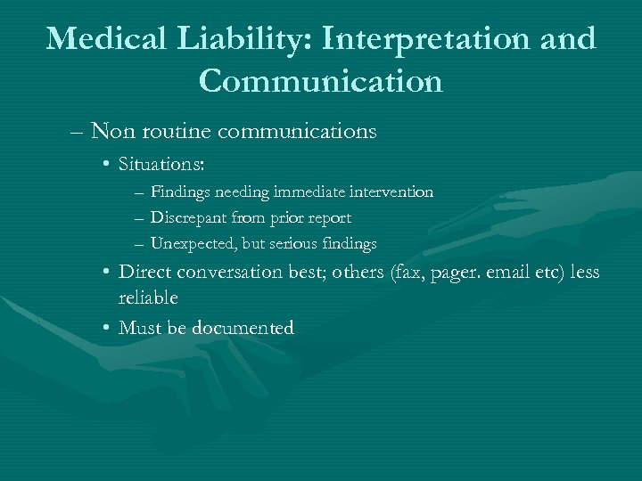 Medical Liability: Interpretation and Communication – Non routine communications • Situations: – Findings needing