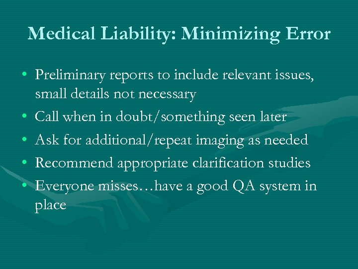 Medical Liability: Minimizing Error • Preliminary reports to include relevant issues, small details not