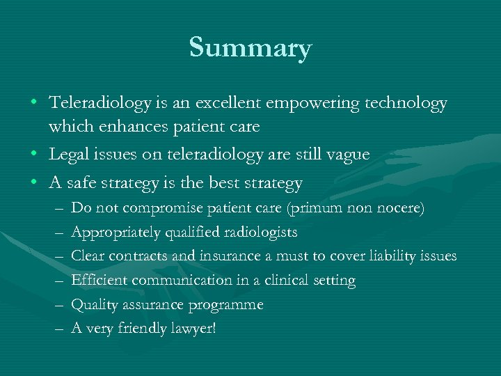 Summary • Teleradiology is an excellent empowering technology which enhances patient care • Legal