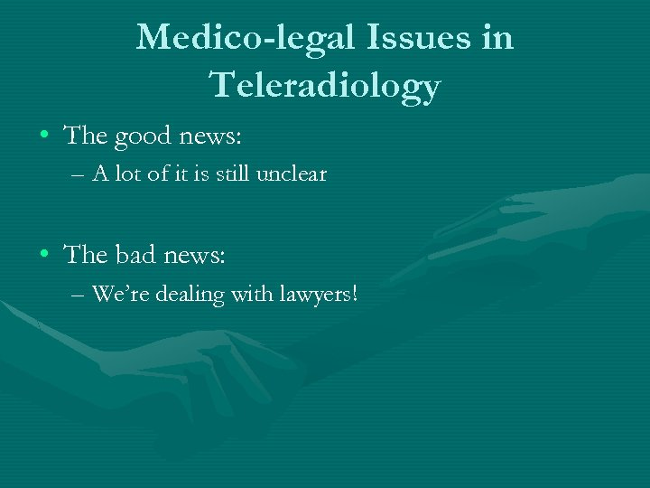 Medico-legal Issues in Teleradiology • The good news: – A lot of it is