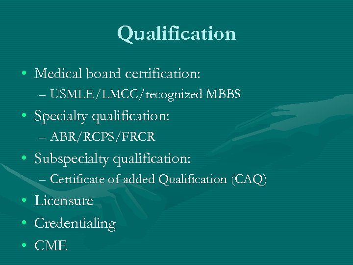 Qualification • Medical board certification: – USMLE/LMCC/recognized MBBS • Specialty qualification: – ABR/RCPS/FRCR •