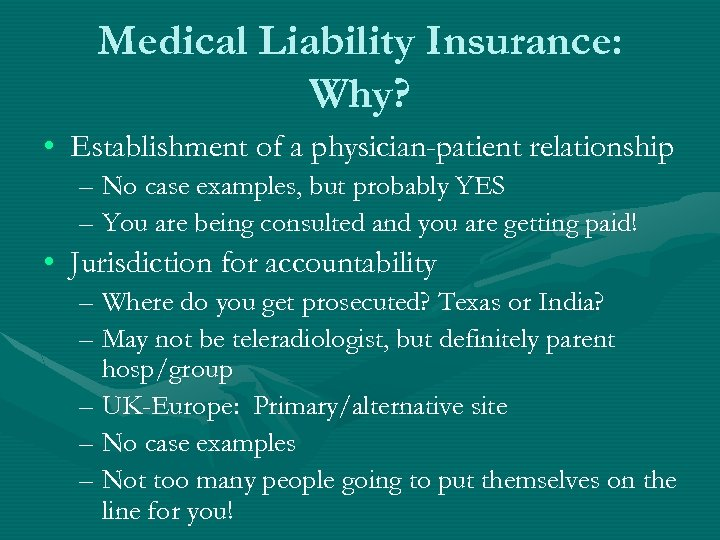 Medical Liability Insurance: Why? • Establishment of a physician-patient relationship – No case examples,