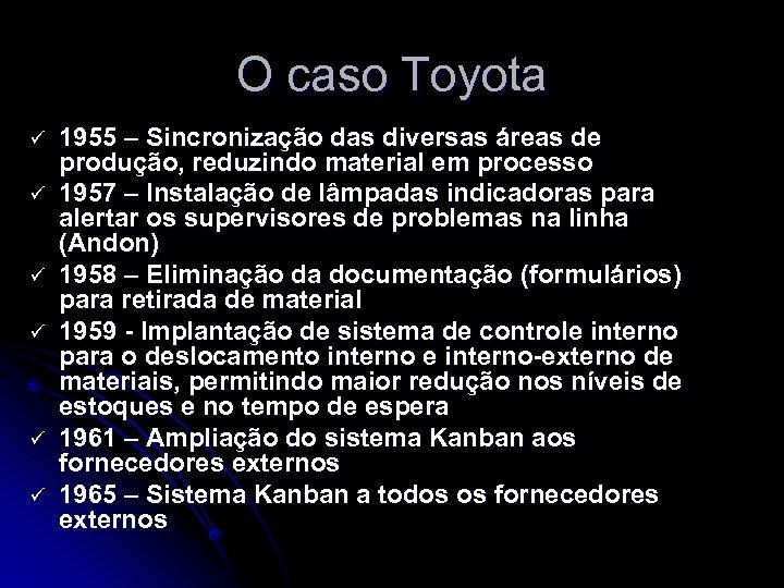 O caso Toyota ü ü ü 1955 – Sincronização das diversas áreas de produção,
