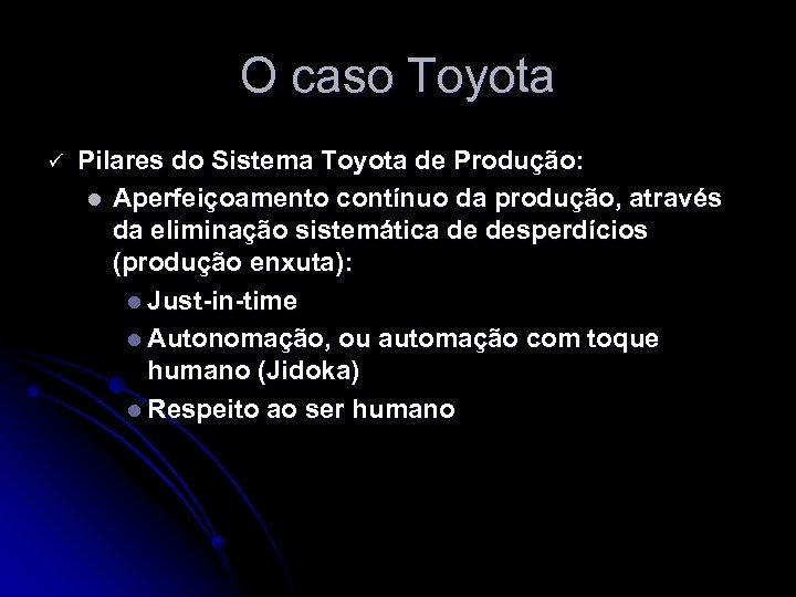 O caso Toyota ü Pilares do Sistema Toyota de Produção: l Aperfeiçoamento contínuo da