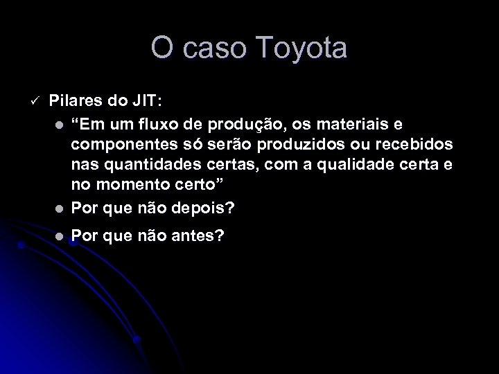 """O caso Toyota ü Pilares do JIT: l """"Em um fluxo de produção, os"""