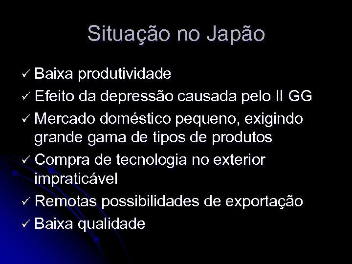 Situação no Japão ü Baixa produtividade ü Efeito da depressão causada pelo II GG