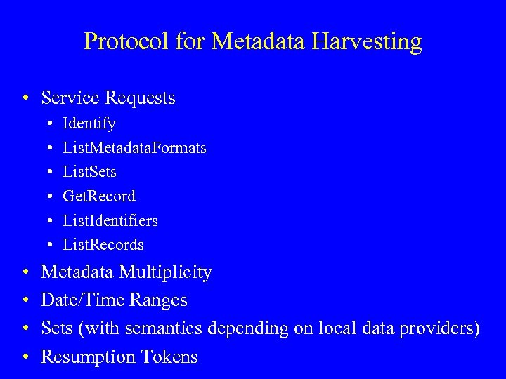 Protocol for Metadata Harvesting • Service Requests • • • Identify List. Metadata. Formats