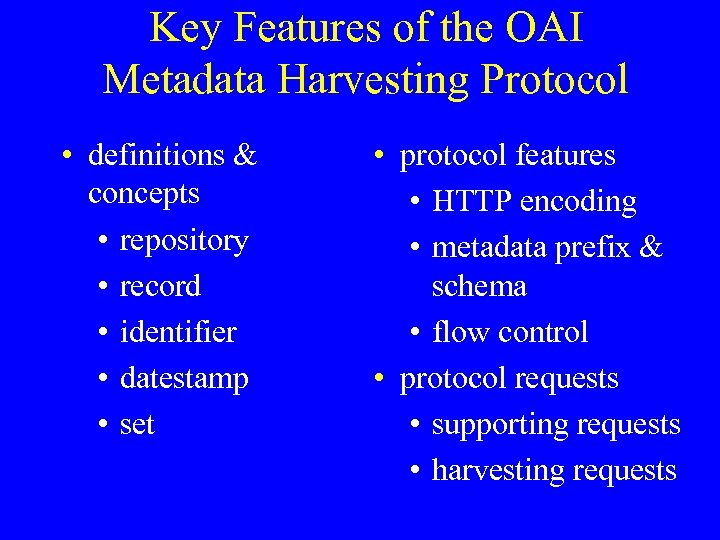 Key Features of the OAI Metadata Harvesting Protocol • definitions & concepts • repository