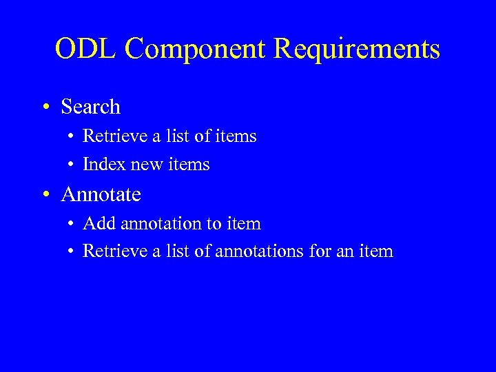 ODL Component Requirements • Search • Retrieve a list of items • Index new