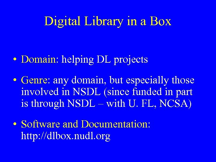 Digital Library in a Box • Domain: helping DL projects • Genre: any domain,