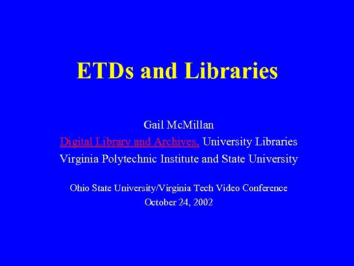 ETDs and Libraries Gail Mc. Millan Digital Library and Archives, University Libraries Virginia Polytechnic