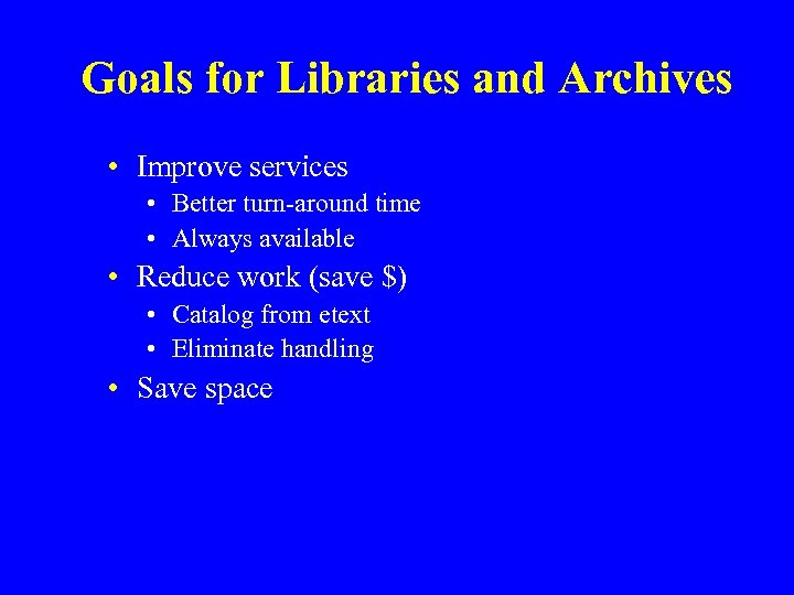 Goals for Libraries and Archives • Improve services • Better turn-around time • Always