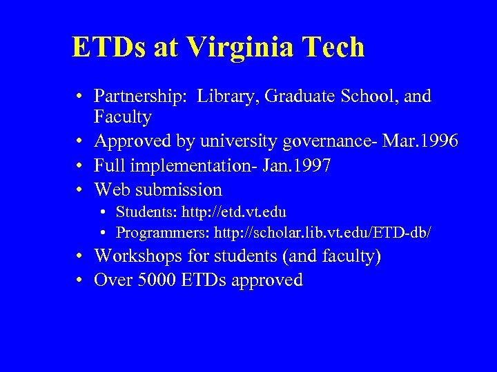 ETDs at Virginia Tech • Partnership: Library, Graduate School, and Faculty • Approved by