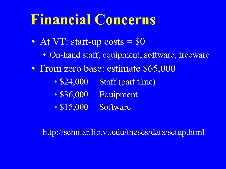 Financial Concerns • At VT: start-up costs = $0 • On-hand staff, equipment, software,