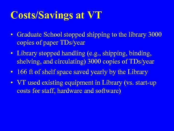 Costs/Savings at VT • Graduate School stopped shipping to the library 3000 copies of