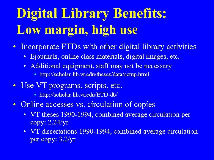 Digital Library Benefits: Low margin, high use • Incorporate ETDs with other digital library