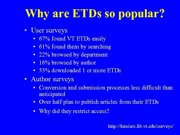 Why are ETDs so popular? • User surveys • • • 67% found VT
