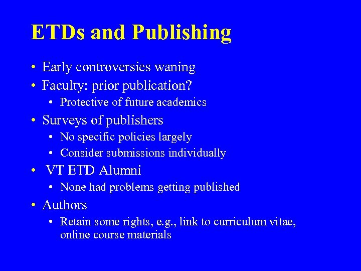ETDs and Publishing • Early controversies waning • Faculty: prior publication? • Protective of