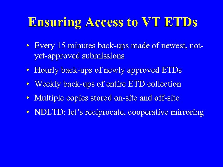 Ensuring Access to VT ETDs • Every 15 minutes back-ups made of newest, notyet-approved