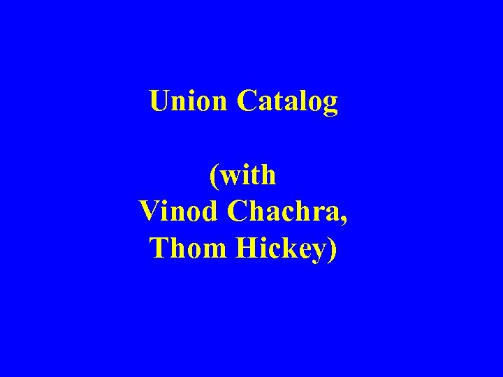 Union Catalog (with Vinod Chachra, Thom Hickey)