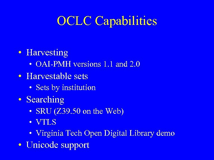 OCLC Capabilities • Harvesting • OAI-PMH versions 1. 1 and 2. 0 • Harvestable