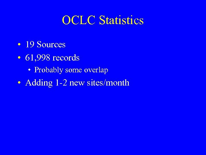 OCLC Statistics • 19 Sources • 61, 998 records • Probably some overlap •