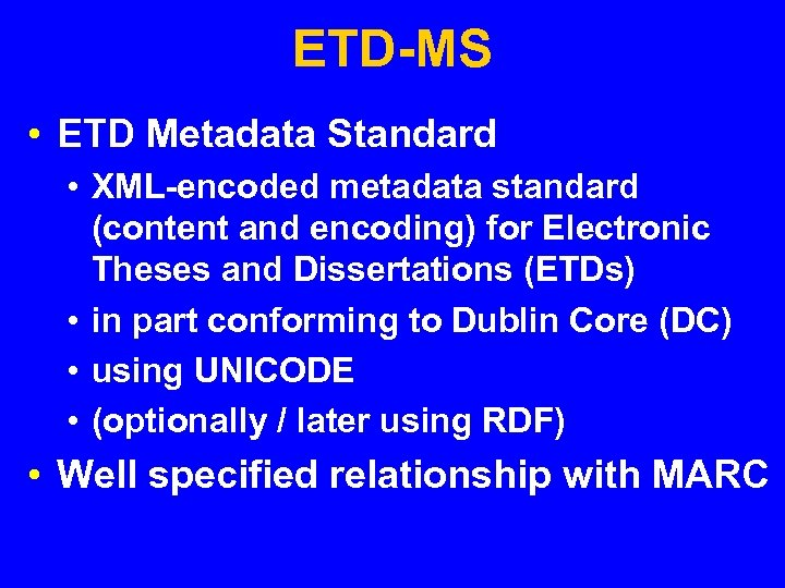 ETD-MS • ETD Metadata Standard • XML-encoded metadata standard (content and encoding) for Electronic