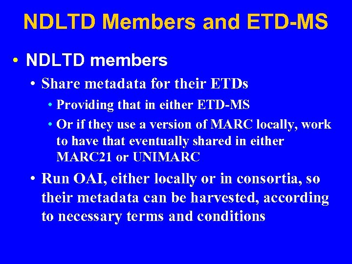 NDLTD Members and ETD-MS • NDLTD members • Share metadata for their ETDs •