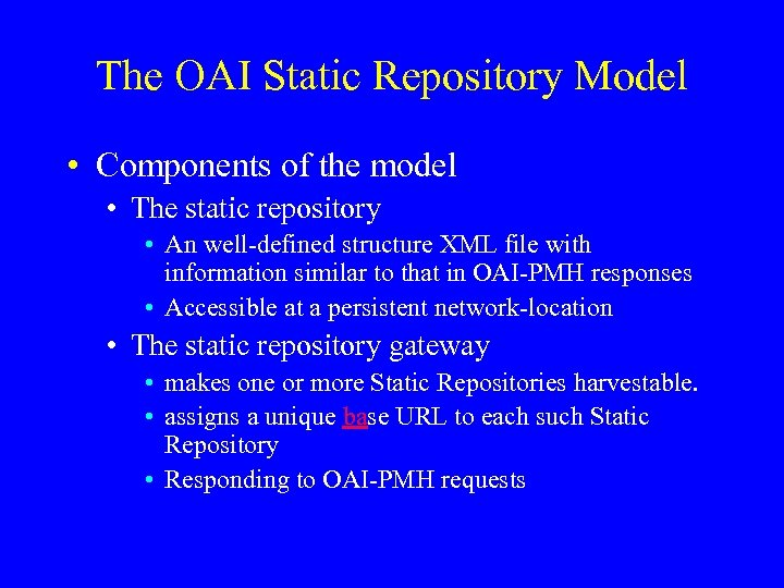 The OAI Static Repository Model • Components of the model • The static repository