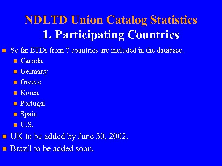 NDLTD Union Catalog Statistics 1. Participating Countries n So far ETDs from 7 countries