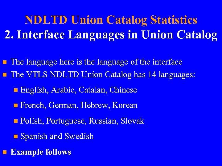 NDLTD Union Catalog Statistics 2. Interface Languages in Union Catalog n n The language