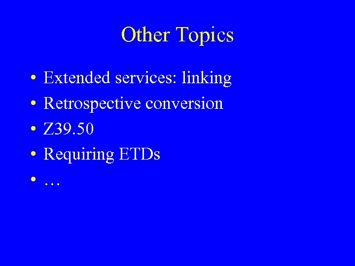 Other Topics • • • Extended services: linking Retrospective conversion Z 39. 50 Requiring