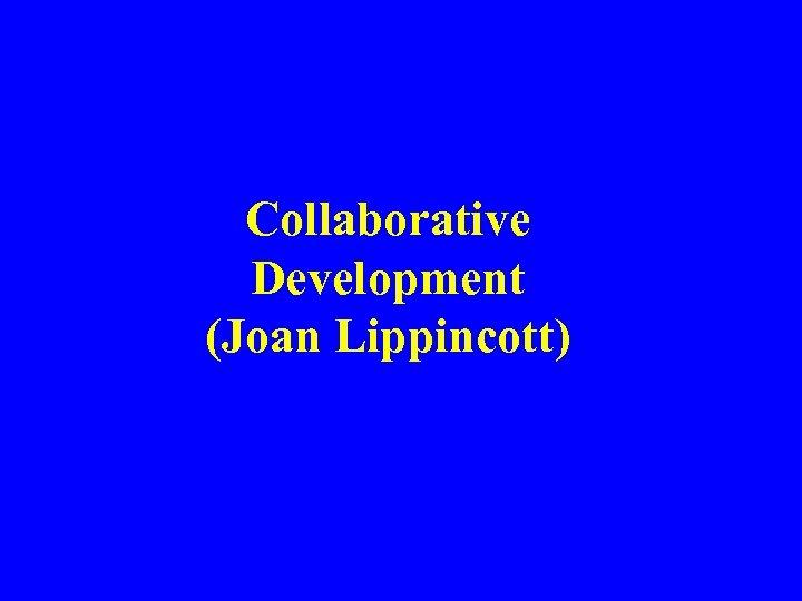 Collaborative Development (Joan Lippincott)