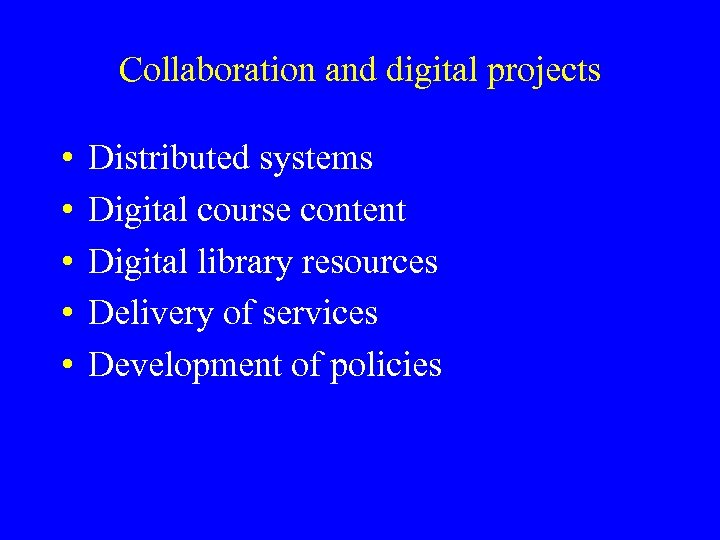 Collaboration and digital projects • • • Distributed systems Digital course content Digital library