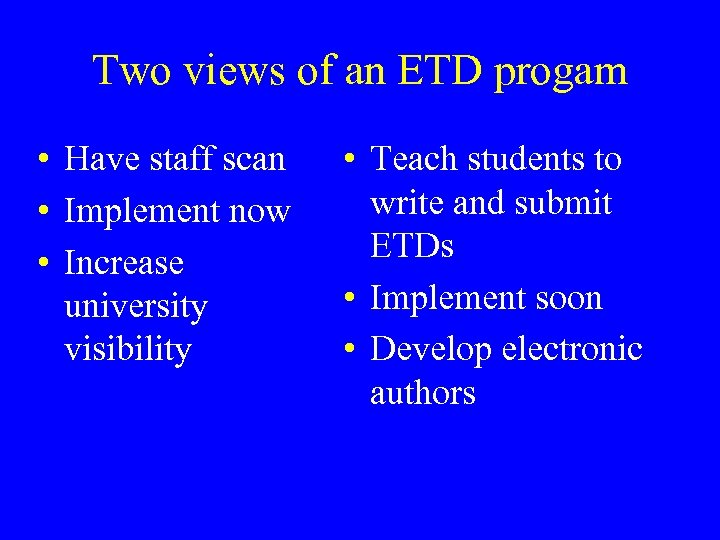 Two views of an ETD progam • Have staff scan • Implement now •