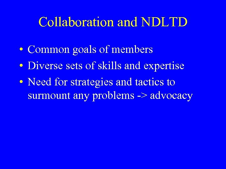 Collaboration and NDLTD • Common goals of members • Diverse sets of skills and