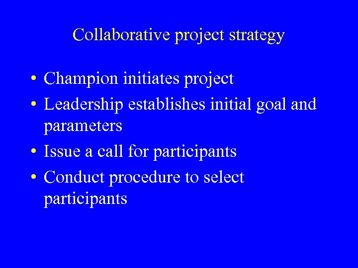 Collaborative project strategy • Champion initiates project • Leadership establishes initial goal and parameters