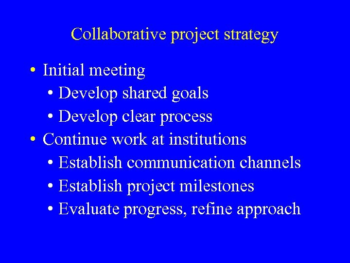 Collaborative project strategy • Initial meeting • Develop shared goals • Develop clear process