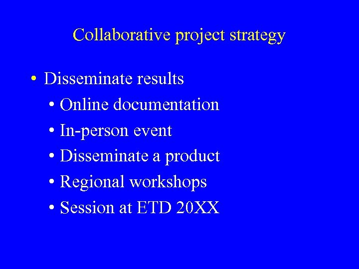 Collaborative project strategy • Disseminate results • Online documentation • In-person event • Disseminate