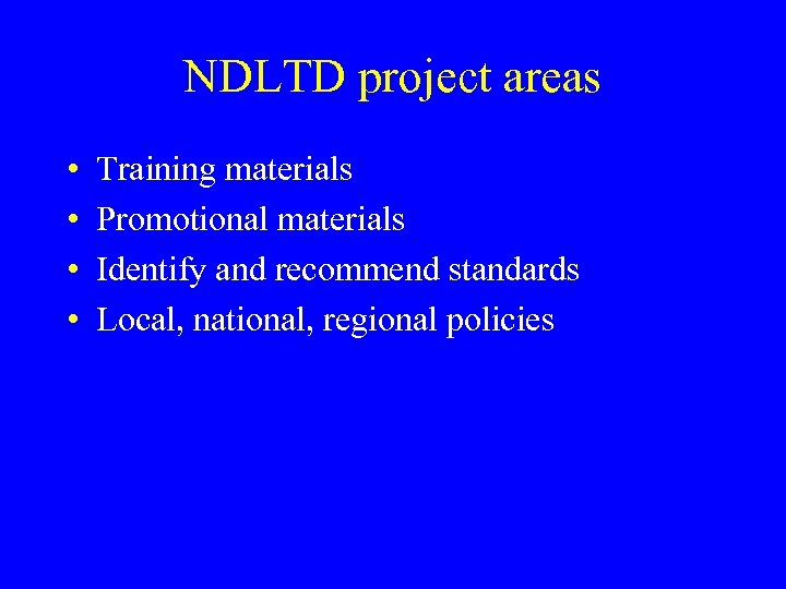 NDLTD project areas • • Training materials Promotional materials Identify and recommend standards Local,