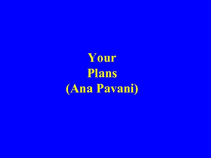 Your Plans (Ana Pavani)