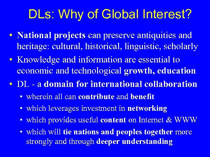 DLs: Why of Global Interest? • National projects can preserve antiquities and heritage: cultural,