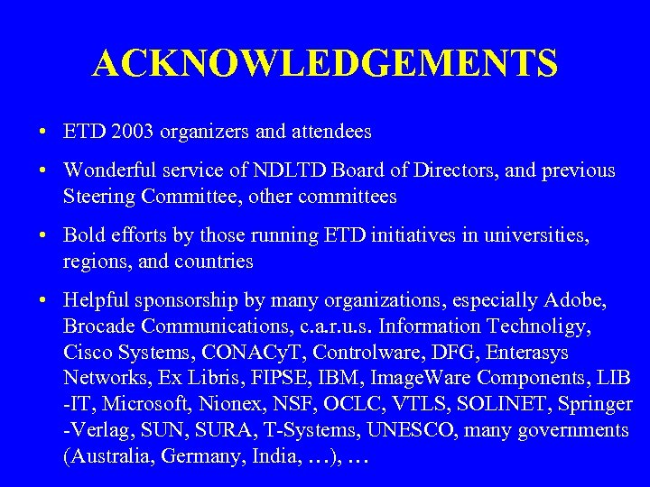ACKNOWLEDGEMENTS • ETD 2003 organizers and attendees • Wonderful service of NDLTD Board of