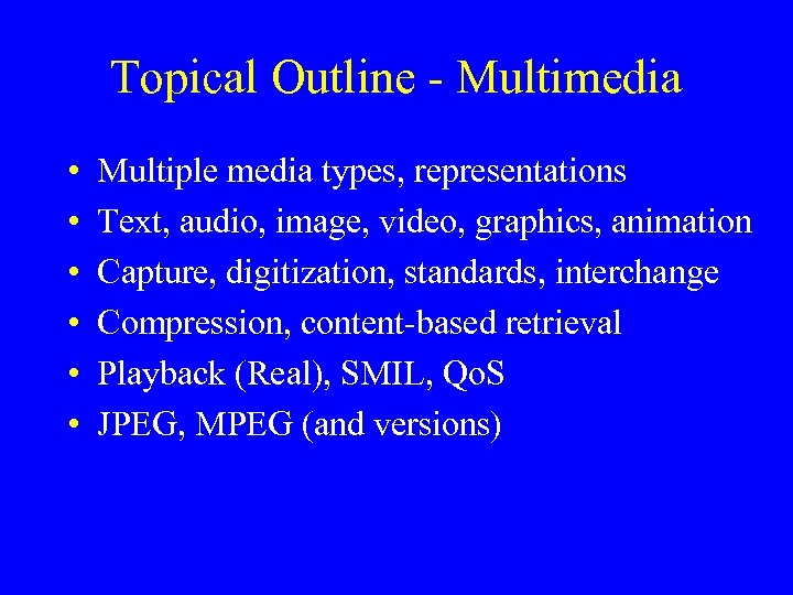 Topical Outline - Multimedia • • • Multiple media types, representations Text, audio, image,