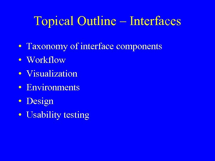 Topical Outline – Interfaces • • • Taxonomy of interface components Workflow Visualization Environments