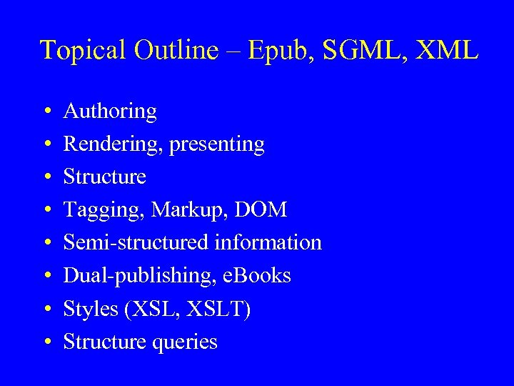 Topical Outline – Epub, SGML, XML • • Authoring Rendering, presenting Structure Tagging, Markup,